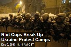 Riot Cops Break Up Ukraine Protest Camps