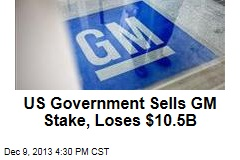 US Government Sells GM Stake, Loses $10.5B