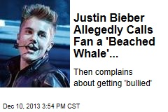 Justin Bieber Allegedly Calls Fan a 'Beached Whale'...