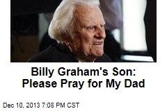 Billy Graham's Son: Please Pray for My Dad