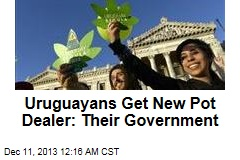 Uruguayans Get New Pot Dealer: Their Government