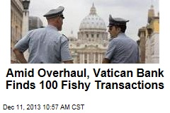 Amid Overhaul, Vatican Bank Finds 100 Fishy Transactions