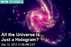 All the Universe Is ... Just a Hologram?