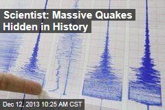 Scientist: Massive Quakes Hidden in History