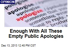 Enough With All These Empty Public Apologies