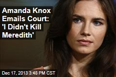 Amanda Knox Emails Court: 'I Didn't Kill Meredith'