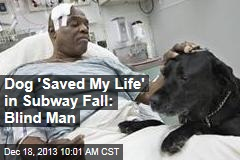 Dog 'Saved My Life' in Subway Fall: Blind Man