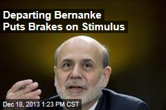 Departing Bernanke Puts Brakes on Stimulus