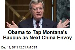 Montana Senator is Obama's Pick for China