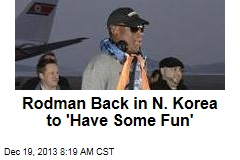 Rodman Back in N. Korea to 'Have Some Fun'