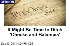 It Might Be Time to Ditch 'Checks and Balances'