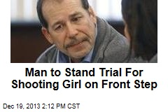 Man to Stand Trial For Shooting Girl on Front Step