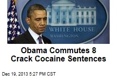 Obama Commutes 8 Crack Cocaine Sentences