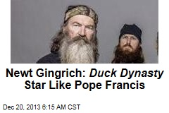 Newt Gingrich: Duck Dynasty Star Like Pope Francis