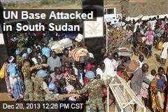 UN Base Attacked in South Sudan