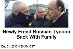 Newly Freed Russian Tycoon Back With Family