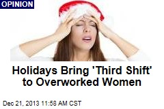 Holidays Bring 'Third Shift' to Overworked Women