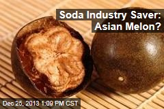 Soda Industry Saver: Asian Melon?