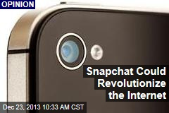 Snapchat Could Revolutionize the Internet