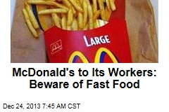 McDonald's to Workers: Beware of Fast Food