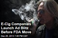 E-Cig Companies Launch Ad Blitz Before FDA Move