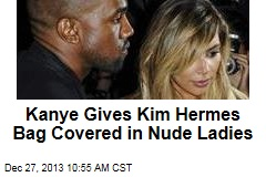 Kanye Gives Kim Hermes Bag Covered in Nude Ladies