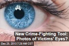 New Crime-Fighting Tool: Photos of Victims' Eyes?