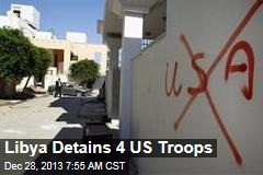 Libya Detains 4 US Troops