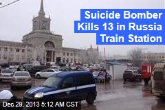 Suicide Bomber Kills 13 in Russia Train Station