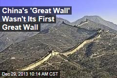 China's 'Great Wall' Wasn't Its First Great Wall