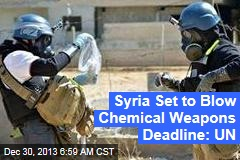 Syria Set to Blow Chemical Weapons Deadline: UN