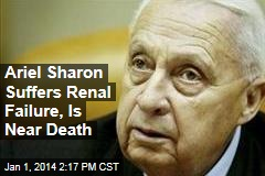 Ariel Sharon Suffers Renal Failure, Is Near Death