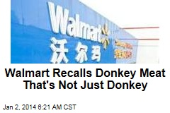 Walmart Recalls Donkey Meat That's Not Just Donkey