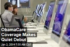 ObamaCare Coverage Makes Quiet Debut