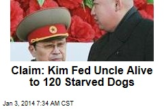 Claim: Kim Fed Uncle Alive to 120 Starved Dogs
