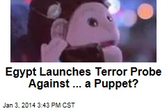 Egypt Launches Terror Probe Against ... a Puppet?