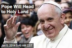 Pope Will Head to Holy Land