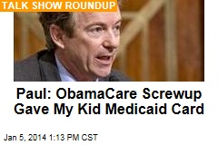 Paul: ObamaCare Screwup Gave My Kid Medicaid Card