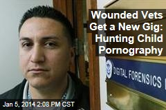 Wounded Vets Get a New Gig: Hunting Child Pornography