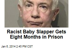 Racist Baby Slapper Gets Eight Months in Prison
