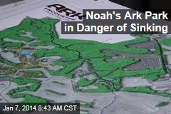 Noah's Ark Park in Danger of Sinking