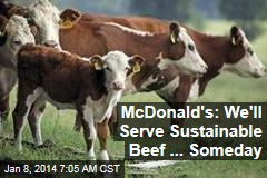McDonald's: We'll Serve Sustainable Beef... Someday