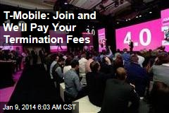 T-Mobile: Join and We'll Pay Your Termination Fees