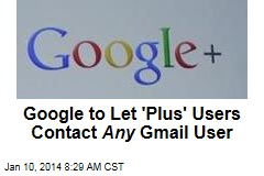 Google to Let 'Plus' Users Contact Any Gmail User