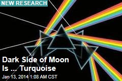 Dark Side of the Moon Is ... Turquoise?