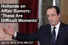 Hollande on Affair Rumors: 'These Are Difficult Moments'