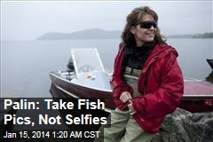 Palin: Take Fish Pics, Not Selfies