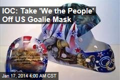 IOC: Take 'We the People' Off US Goalie Mask