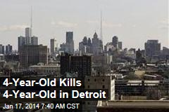 4-Year-Old Kills 4-Year-Old in Detroit