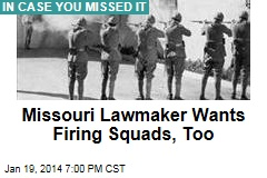 Missouri Lawmaker Wants Firing Squads, Too